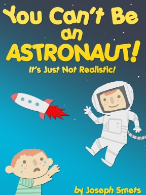 You Can't Be An Astronaut! It's Just Not Realistic!